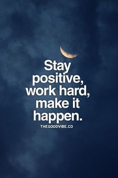 Stay positive, work hard, make it happen. #wisdom #affirmations #inspiration
