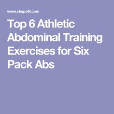 Top 6 Athletic Abdominal Training Exercises for Six Pack Abs