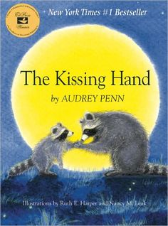 The Kissing Hand by Audrey Penn... such a sweet first-day (or first-week) of school book for primary children (PreK-1st).