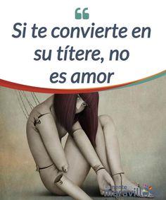 Si te convierte en su títere, no es amor En el amor la manipulación se #traduce en la utilizan de la pareja para #beneficio propio. Si el #manipulador es bueno, la persona manipulada ni cuenta se dará #Emociones