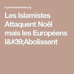 Les Islamistes Attaquent Noël mais les Européens l'Abolissent