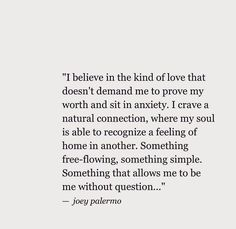 """I believe in the kind of love [...] where my soul is able to recognize the feeling of home in another."""