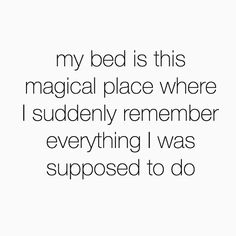 L I F E • P R O B L E M S • My bed is a magical place where I suddenly remember everything I was supposed to do #true #lifeproblems #instaquote #life #bedtime