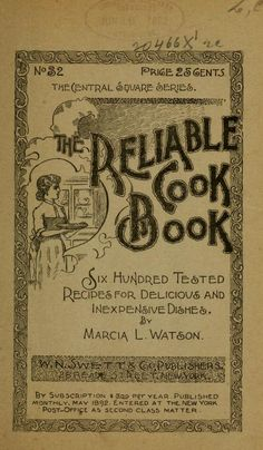 """""""The Reliable Cook Book"""" By Marcia L Watson (1892) Published By W N Swett & Company Publishers"""