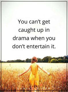 drama quotes You can't get caught up in drama when you don't entertain it.