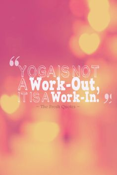 Yoga Is Not A Work-Out, It Is A Work-In.  » Rolf Gates