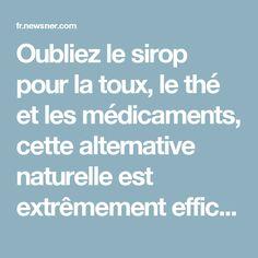 Oubliez le sirop pour la toux, le thé et les médicaments, cette alternative naturelle est extrêmement efficace !