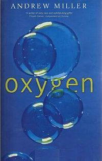 2001 Oxygen is the third novel by English author, Andrew Miller, released on 6 September 2001 through Sceptre.[1] Although the novel received mixed reviews, it was shortlisted for both a Man Booker Prize and a Whitbread Award in 2001
