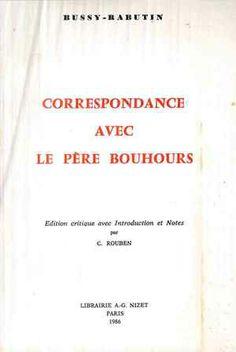 Correspondance avec le père Bouhours / Bussy-Rabutin ; édition critique avec introduction et notes par C. Rouben - Paris : Libr. A.-G. Nizet, 1986
