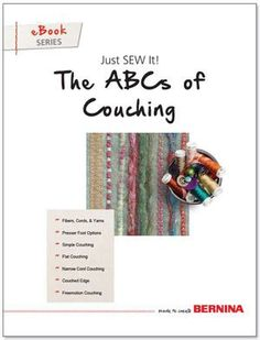 The ABCs of Couching, Just SEW It - eBook from BERNINA. A simple way to add color and texture to the surface of fabrics, couching started as a hand sewing technique that stitches cord and fibers to fabric.
