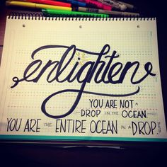 Enlighten | #betterletteringcourse | You are not a drop in the ocean. You are the entire ocean in a drop. -Rumi
