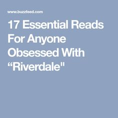"""17 Essential Reads For Anyone Obsessed With """"Riverdale"""""""