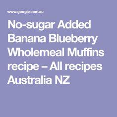 No-sugar Added Banana Blueberry Wholemeal Muffins recipe – All recipes Australia NZ