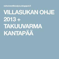 VILLASUKAN OHJE 2013 + TAKUUVARMA KANTAPÄÄ Clean House, Life Hacks, Knitting, Google, Tricot, Breien, Stricken, Weaving, Knits