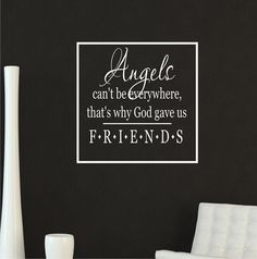 Angels Can't Be Everywhere That's Why God Gave Us Friends... vinyl wall art decal. $28.00, via Etsy.