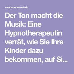 Der Ton macht die Musik: Eine Hypnotherapeutin verrät, wie Sie Ihre Kinder dazu bekommen, auf Sie zu hören - und ihre Tricks haben nicht