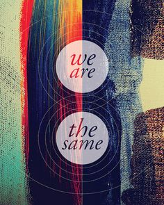 {we are the same}