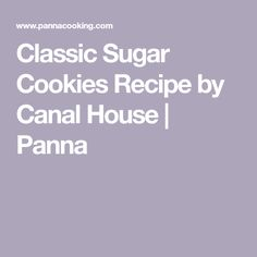 Classic Sugar Cookies Recipe by Canal House | Panna