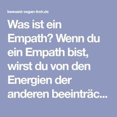 Was ist ein Empath? Wenn du ein Empath bist, wirst du von den Energien der anderen beeinträchtigt und du hast eine angeborene Fähigkeit, dich in andere hineinzufühlen und sie zu erkennen. Dein Leben wird von anderen Menschen unbewusst beeinflusst durch ihr Verlangen, ihren Wünschen und Gedanken und ihrer Laune. Ein Empath zu sein, bedeutet mehr …