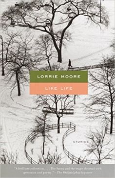 """<p><strong>20)</strong><a href=""""https://www.amazon.com/Like-Life-Lorrie-Moore/dp/0375719164""""><strong><em>Like Life</em></strong></a><strong>by Lorrie Moore</strong><br>I was in my early 20s and had just moved to New York when I read Lorrie Moore's <em>Like Life</em> for the first time. Though she wrote her collection in 1990 and I found it a full 15 years later, I feel like it found me at the exact moment it was supposed to. There is a story in it called """"Vissi D'Art..."""