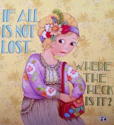 Mary Engelbreit ~ Where the heck is it?