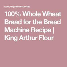 100% Whole Wheat Bread for the Bread Machine Recipe | King Arthur Flour
