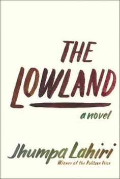 The Lowland: a Novel by Jhumpa Lahiri; Pulitzer Prize winning Lahiri's second novel tells the story of two brothers in Calcutta, Subhash and Udayan. They each choose different paths for their lives; Subhash flies to the United States for graduate school while Udayan remains in Calcutta to pursue a more controversial and political calling by becoming involved with the communist Naxalite movement.
