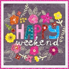 Happy Weekend weekend friday sunday saturday weekend greetings animated weekend weekend friends and family