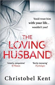 """The Loving Husband by Christobel Kent (March 2017) """"An emotionally charged mystery that will keep readers guessing until the final chapter."""" --Publisher's Weekly"""