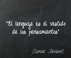 """""""El lenguaje es el vestido de los pensamientos""""."""