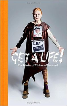 Get a Life: The Diaries of Vivienne Westwood: Amazon.co.uk: Vivienne Westwood: 9781781254981: Books