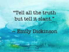 irony tell truth but tell slant emily dickenson U sing the poem below as an example, this section will introduce you to some of the major characteristics of emily dickinson's i'll tell you how slant rhyme.