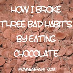 "How I Broke Three Bad Habits by Eating Chocolate"" with recipe (S) - Love this one!"