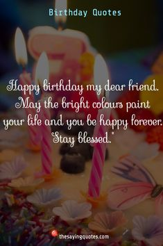 Happy birthday my dear friend. May the bright colours paint your life and you be happy forever. Son Birthday Quotes, Best Birthday Wishes Quotes, Happy Birthday Quotes For Friends, Happy Birthday For Him, Happy Birthday Wishes Cards, Birthday Wishes For Friend, Birthday Messages, Birthday Images, Birthday Greetings