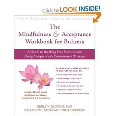 The Mindfulness and Acceptance Workbook for Bulimia: A Guide to Breaking Free from Bulimia Using Acceptance and Commitment Therapy (New Harbinger Self-Help Workbook): Emily K. Sandoz PhD, Kelly G. Wilson PhD, Troy DuFrene: 9781572247352: Amazon.com: Books