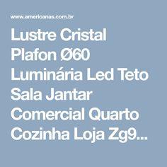 Lustre Cristal Plafon Ø60 Luminária Led Teto Sala Jantar Comercial Quarto Cozinha Loja Zg930 Luc - Americanas.com