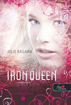 Julie Kagawa: The Iron Queen – Vaskirálynő