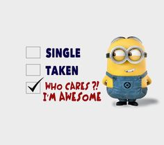 Single, taken, who cares, I'm awesome Minion