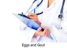 Eggs and Gout -  It's easy to understand the reason behind this since eggs are packed with omega-3 fats protein and all kinds of vitamins - all while being low in calories.