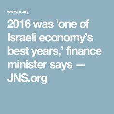 2016 was 'one of Israeli economy's best years,' finance minister says http://www.jns.org/news-briefs/2017/3/10/2016-was-one-of-israeli-economys-best-years-finance-minister-says#.WMODOWCQZls.twitter