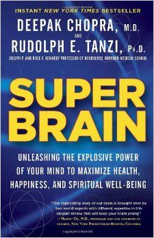 Super Brain: Unleashing the Explosive Power of Your Mind to Maximize Health, Happiness, and Spiritual Well-Being: Rudolph E. Tanzi, Deepak C...