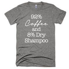 92% Coffee and 8% Dry Shampoo, Unisex, Short sleeve soft t-shirt
