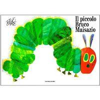 """""""Il piccolo bruco mai sazio"""", E. Carle, Mondadori."""