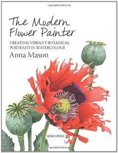 The Modern Flower Painter: A Guide to Creating Vibrant Botanical Portraits in Watercolour by Anna Mason http://www.amazon.com/dp/1844488632/ref=cm_sw_r_pi_dp_t0BQtb0DT895CGWB