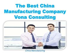 Vona Consulting is the leader of the new Chinese manufacturing and sourcing company generation.