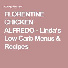FLORENTINE CHICKEN ALFREDO - Linda's Low Carb Menus & Recipes