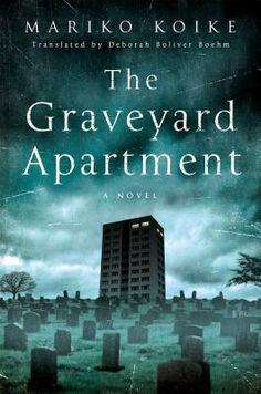 The Graveyard Apartment: A Novel by Mariko Koike - October 11th 2016 by Thomas Dunne Books