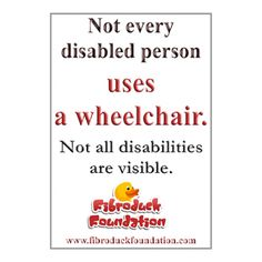 I am one of those, that does not have a disability that you can see.  Most of the time.