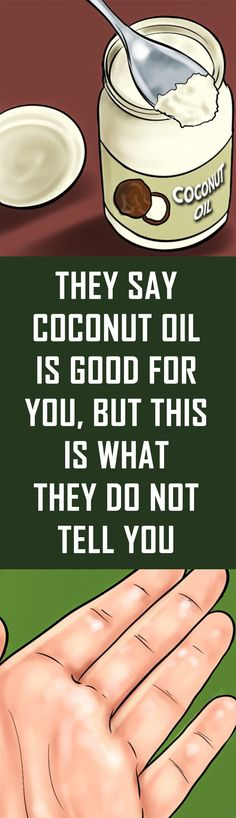 They Say Coconut Oil Is Good for You, but This Is what They Do Not Tell You