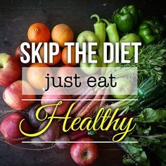 """Skip the Diet - Just Eat Healthy! Eating healthy is so much better than """"dieting""""! It should be a lifestyle change, not a crash diet. If you learn to eat right, exercise, drink raw juices and take care of yourself you never have to think about dieting. Healthy Foods To Eat, Healthy Dinner Recipes, Diet Recipes, Healthy Snacks, Breakfast Healthy, Nutritious Meals, Breakfast Ideas, Yummy Recipes, Sport Motivation"""